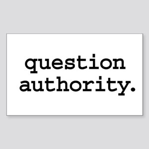question authority. Rectangle Sticker
